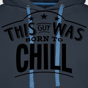 this guy was born to chill - Men's Premium Hoodie