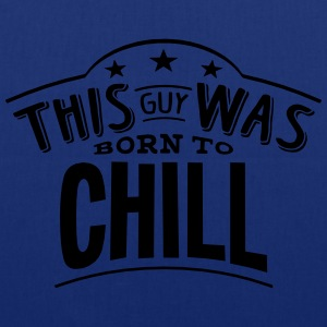 this guy was born to chill - Tote Bag