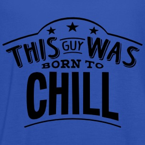 this guy was born to chill - Débardeur Femme marque Bella