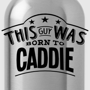 this guy was born to caddie - Water Bottle