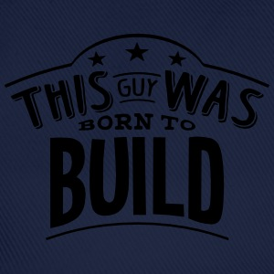 this guy was born to build - Baseball Cap