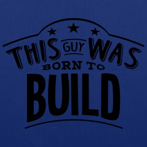 this guy was born to build - Tote Bag