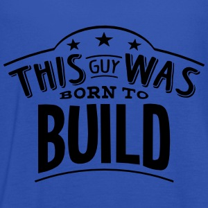 this guy was born to build - Women's Tank Top by Bella