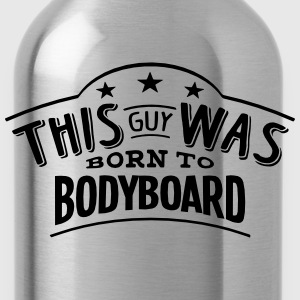 this guy was born to bodyboard - Water Bottle