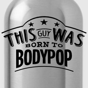 this guy was born to bodypop - Water Bottle