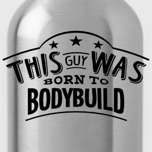 this guy was born to bodybuild - Water Bottle