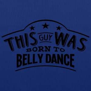 this guy was born to belly dance - Tote Bag