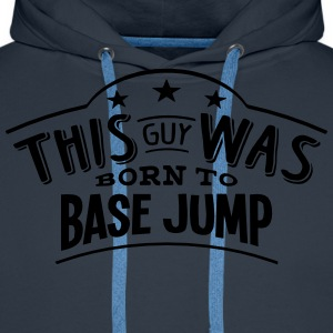 this guy was born to base jump - Men's Premium Hoodie