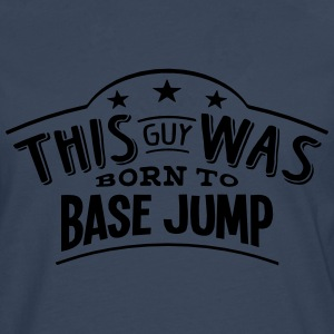 this guy was born to base jump - T-shirt manches longues Premium Homme