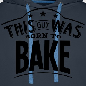 this guy was born to bake - Men's Premium Hoodie