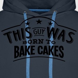 this guy was born to bake cakes - Men's Premium Hoodie