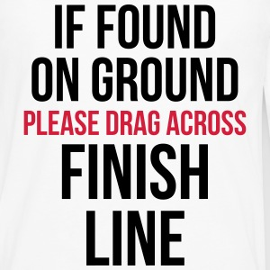 Drag Across Finish Line Funny Quote Tops - Men's Premium Longsleeve Shirt