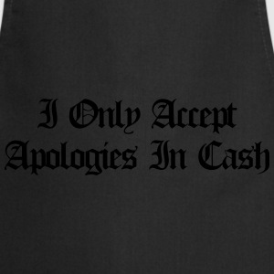 I only accept apologies in cash T-Shirts - Cooking Apron