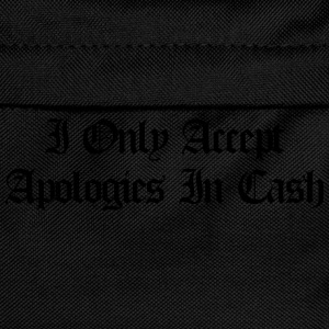 I only accept apologies in cash T-Shirts - Kids' Backpack