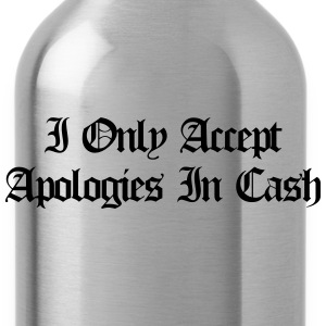 I only accept apologies in cash T-Shirts - Water Bottle