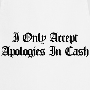 I only accept apologies in cash T-shirts - Keukenschort
