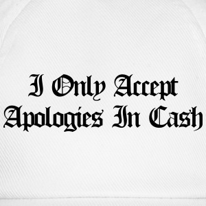 I only accept apologies in cash T-shirts - Baseballcap