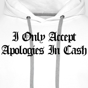 I only accept apologies in cash Tee shirts - Sweat-shirt à capuche Premium pour hommes