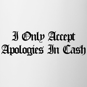 I only accept apologies in cash T-shirts - Mok