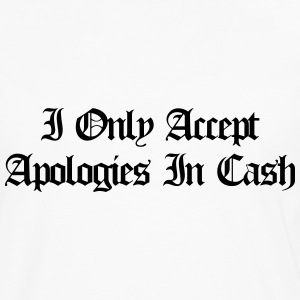 I only accept apologies in cash T-shirts - Mannen Premium shirt met lange mouwen