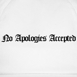 No apologies accepted T-Shirts - Baseball Cap
