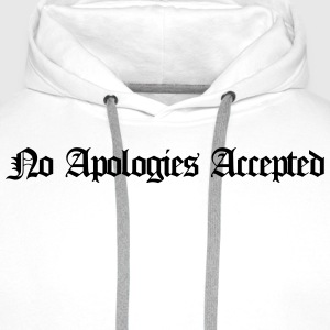 No apologies accepted T-Shirts - Men's Premium Hoodie