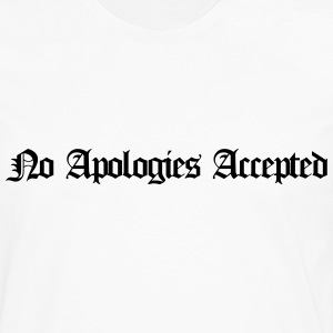 No apologies accepted T-Shirts - Men's Premium Longsleeve Shirt
