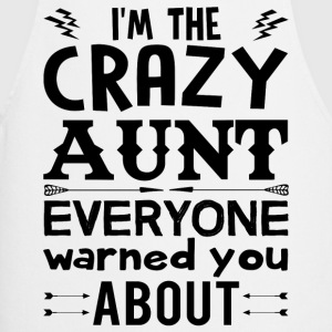 I am the Crazy Aunt!! T-Shirts - Cooking Apron