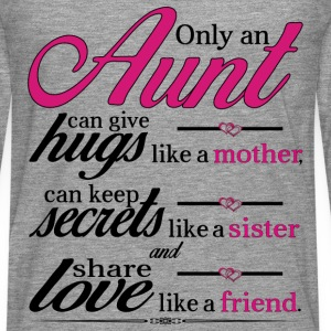 Only An Aunt Can Give Hugs Like A Mother... T-Shirts - Men's Premium Longsleeve Shirt