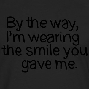 By The Way, I'm Wearing The Smile you Gave Me. Camisetas - Camiseta de manga larga premium hombre