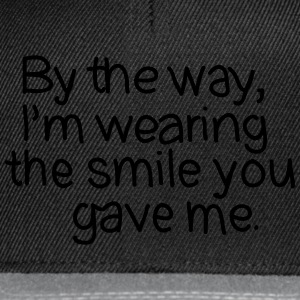 By The Way, I'm Wearing The Smile you Gave Me. Camisetas - Gorra Snapback