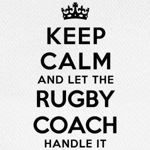 keep calm let rugby coach handle it - Baseball Cap