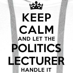 keep calm let politics lecturer handle i - Men's Premium Hoodie