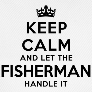 keep calm let fisherman handle it - Baseball Cap