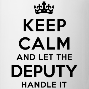 keep calm let the deputy handle it - Mug