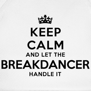 keep calm let the breakdancer handle it - Baseball Cap