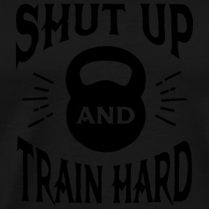 Shut Up And Train Hard Sports wear - Men's Premium T-Shirt