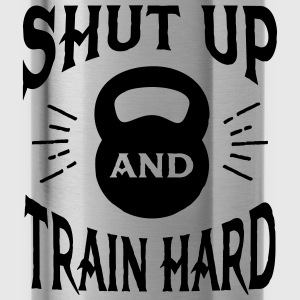 Shut Up And Train Hard Hoodies & Sweatshirts - Water Bottle