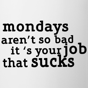 Mondays are not so bad ... T-Shirts - Tasse