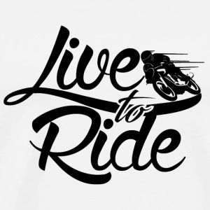 Live to Ride  Mugs & Drinkware - Men's Premium T-Shirt