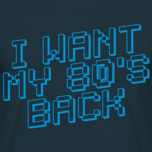 I WANT MY 80s BACK - Mannen T-shirt