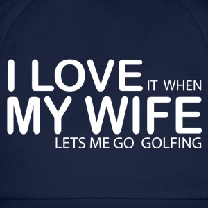 I LOVE IT WHEN MY WIFE LETS ME GO GOLFING T-Shirts - Baseball Cap
