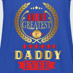 THE GREATEST DADDY EVER T-Shirts - Women's Tank Top by Bella