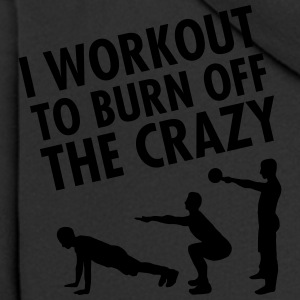 I Workout To Burn Off The Crazy T-Shirts - Men's Premium Hooded Jacket