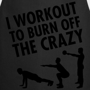 I Workout To Burn Off The Crazy T-shirts - Keukenschort