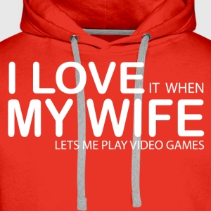 I LOVE IT WHEN MY WIFE LETS ME PLAY VIDEO GAMES T-Shirts - Men's Premium Hoodie