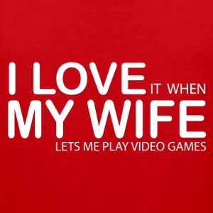 I LOVE IT WHEN MY WIFE LETS ME PLAY VIDEO GAMES T-Shirts - Men's Premium Tank Top