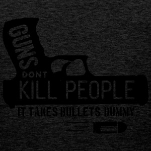 guns dont kill people - it takes bullets dummy! T-Shirts - Männer Premium Tank Top