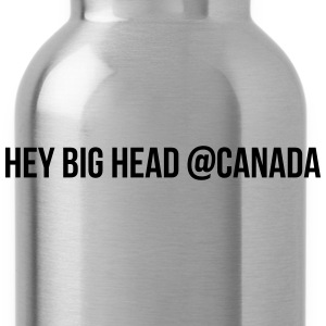 Hey big head @Canada T-shirts - Drinkfles