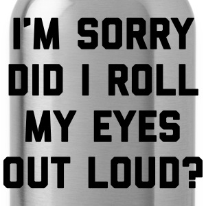 Roll My Eyes Funny Quote  Hoodies & Sweatshirts - Water Bottle